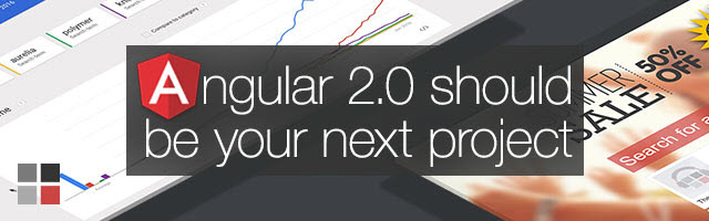 Angular 2.0 Should Be Your Next New Project