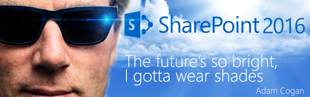 SharePoint 2016 – The future's so bright, I gotta wear shades