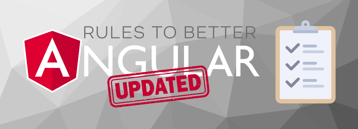 Rules to Better Angular - UPDATED